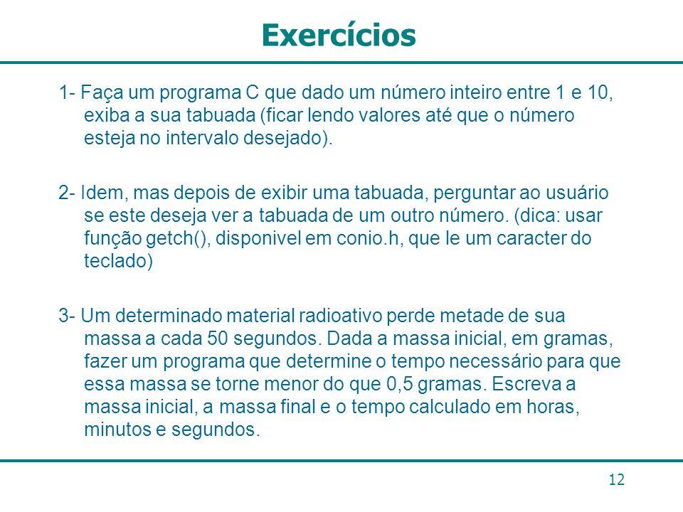 Exercícios 1- Faça um programa C que dado um número inteiro entre 1 e 10, exiba a sua tabuada (ficar lendo valores até que o número esteja no interval