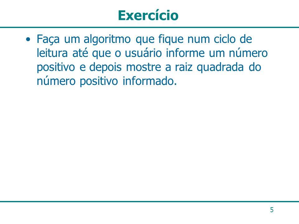 Exercício Faça um algoritmo que fique num ciclo de leitura até que o usuário informe um número positivo e depois mostre a raiz quadrada do número posi
