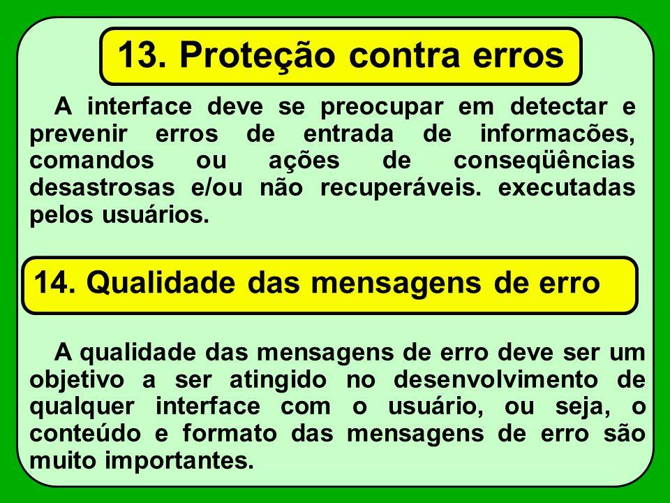 A interface deve se preocupar em detectar e prevenir erros de entrada de informacões, comandos ou ações de conseqüências desastrosas e/ou não recuperá