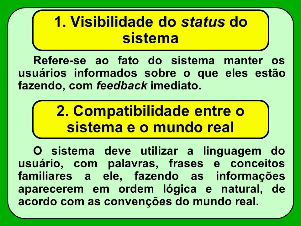 1. Visibilidade do status do sistema Refere-se ao fato do sistema manter os usuários informados sobre o que eles estão fazendo, com feedback imediato.