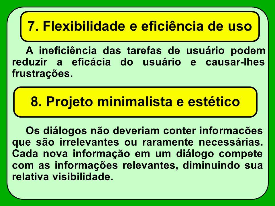 7. Flexibilidade e eficiência de uso Os diálogos não deveriam conter informacões que são irrelevantes ou raramente necessárias. Cada nova informação e