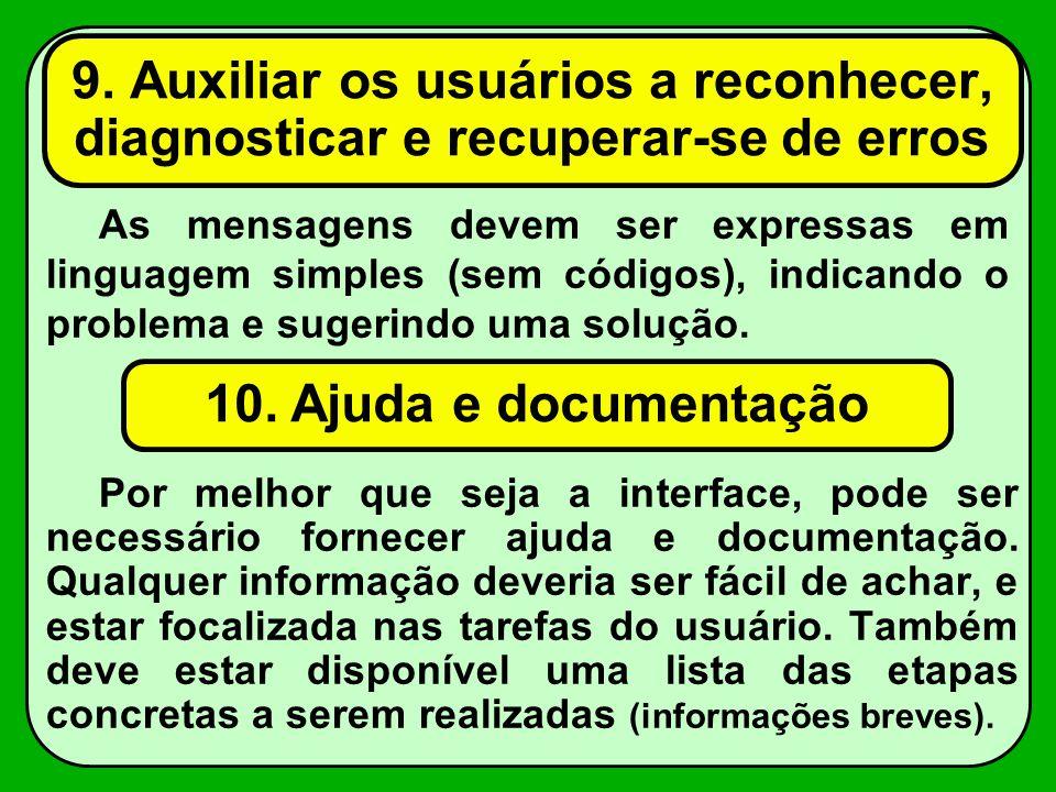9. Auxiliar os usuários a reconhecer, diagnosticar e recuperar-se de erros Por melhor que seja a interface, pode ser necessário fornecer ajuda e docum