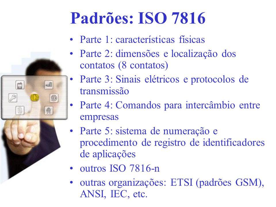 Padrões: ISO 7816 Parte 1: características físicas Parte 2: dimensões e localização dos contatos (8 contatos) Parte 3: Sinais elétricos e protocolos d