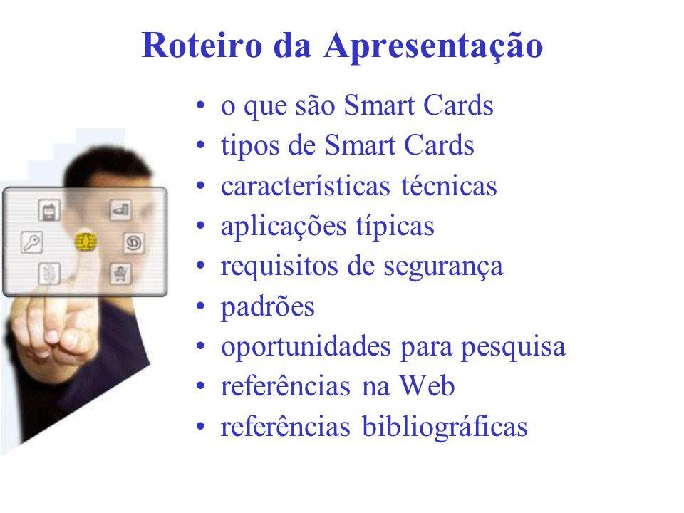 Roteiro da Apresentação o que são Smart Cards tipos de Smart Cards características técnicas aplicações típicas requisitos de segurança padrões oportun