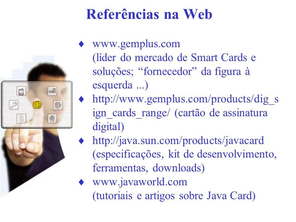 Referências na Web www.gemplus.com (líder do mercado de Smart Cards e soluções; fornecedor da figura à esquerda...) http://www.gemplus.com/products/di