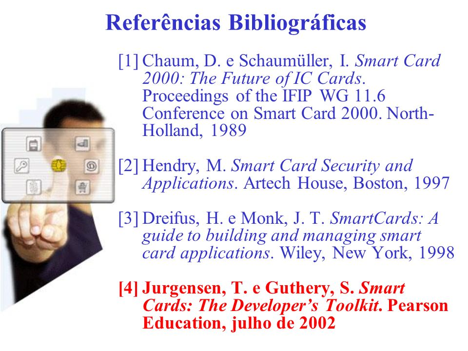 [1]Chaum, D. e Schaumüller, I. Smart Card 2000: The Future of IC Cards. Proceedings of the IFIP WG 11.6 Conference on Smart Card 2000. North- Holland,