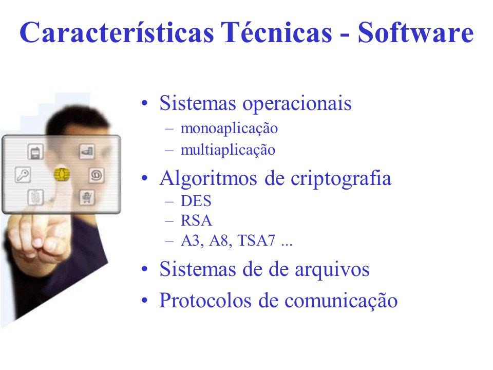 Características Técnicas - Software Sistemas operacionais –monoaplicação –multiaplicação Algoritmos de criptografia –DES –RSA –A3, A8, TSA7... Sistema