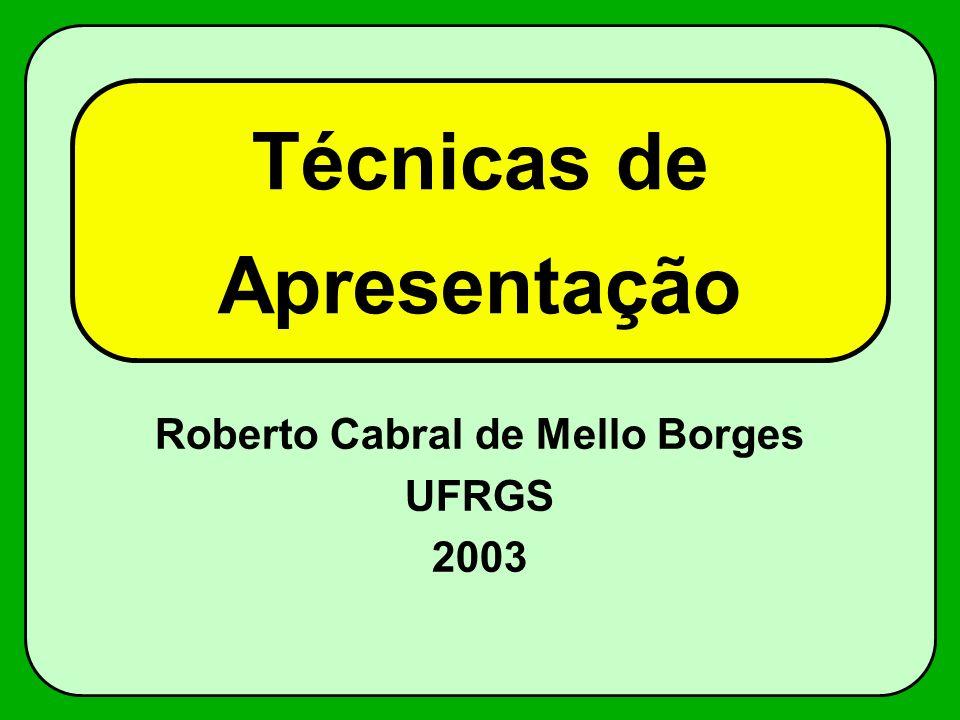Técnicas de Apresentação Roberto Cabral de Mello Borges UFRGS 2003