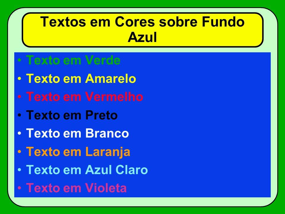 Textos em Cores sobre Fundo Amarelo Texto em Azul Texto em Amarelo Texto em Vermelho Texto em Preto Texto em Branco Texto em Laranja Texto em Verde Claro Texto em Violeta