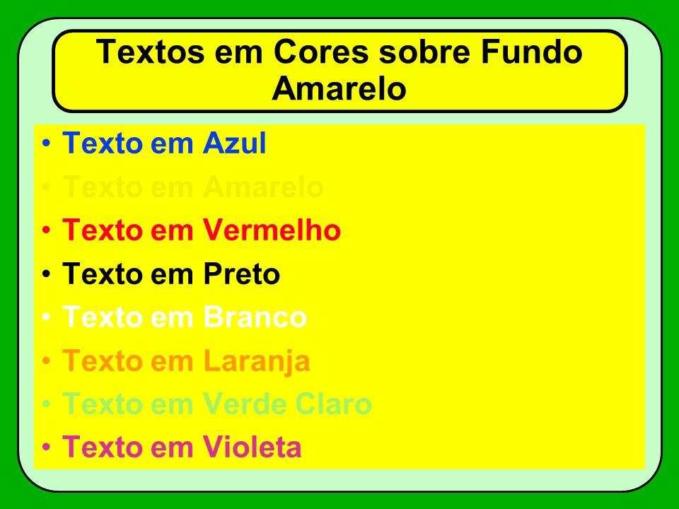 Textos em Cores sobre Fundo Vermelho Texto em Azul Texto em Amarelo Texto em Vermelho Texto em Preto Texto em Branco Texto em Laranja Texto em Verde Claro Texto em Violeta