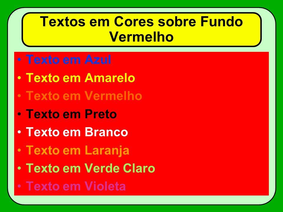 Textos em Cores sobre Fundo Preto Texto em Azul Texto em Amarelo Texto em Vermelho Texto em Preto Texto em Branco Texto em Laranja Texto em Verde Claro Texto em Violeta
