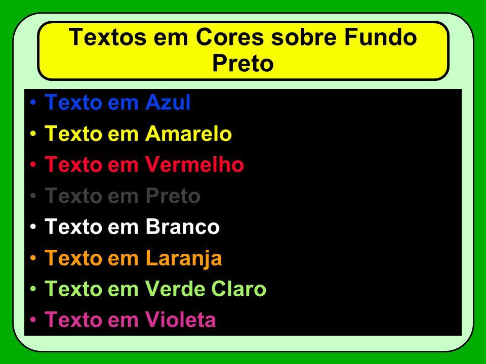 Textos em Cores sobre Fundo Branco Texto em Azul Texto em Amarelo Texto em Vermelho Texto em Preto Texto em Branco Texto em Laranja Texto em Verde Claro Texto em Violeta