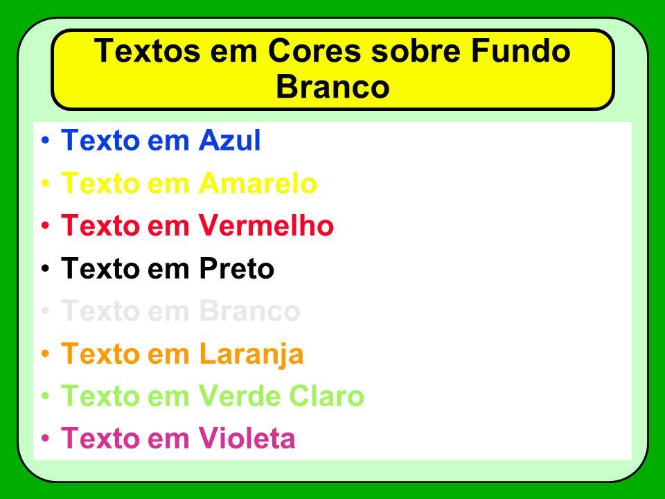 Textos em Cores sobre Fundo Laranja Texto em Azul Texto em Amarelo Texto em Vermelho Texto em Preto Texto em Branco Texto em Laranja Texto em Verde Claro Texto em Violeta