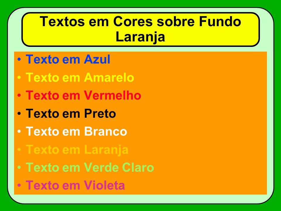 Textos em Cores sobre Fundo Verde Claro Texto em Azul Texto em Amarelo Texto em Vermelho Texto em Preto Texto em Branco Texto em Laranja Texto em Verde Claro Texto em Violeta