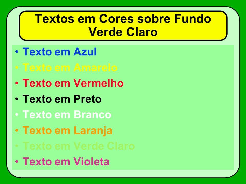 Textos em Cores sobre Fundo Violeta Texto em Azul Texto em Amarelo Texto em Vermelho Texto em Preto Texto em Branco Texto em Laranja Texto em Verde Claro Texto em Violeta