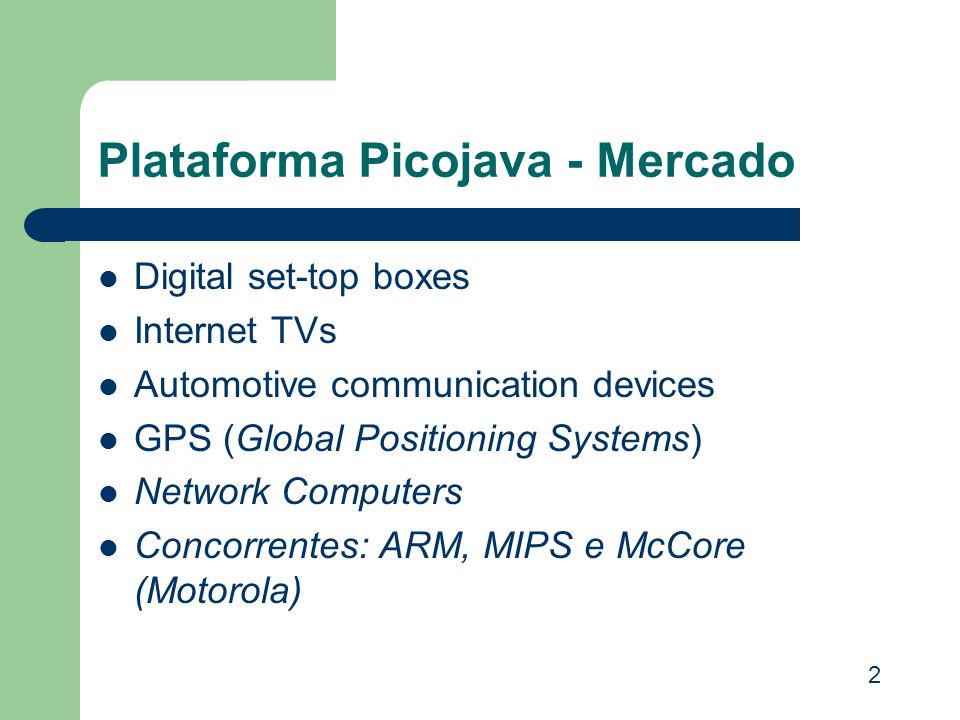 Plataforma Picojava - Mercado Digital set-top boxes Internet TVs Automotive communication devices GPS (Global Positioning Systems) Network Computers C