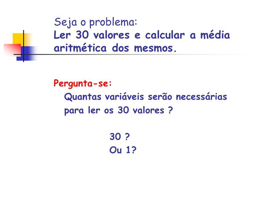 Seja o problema: Ler 30 valores e calcular a média aritmética dos mesmos.