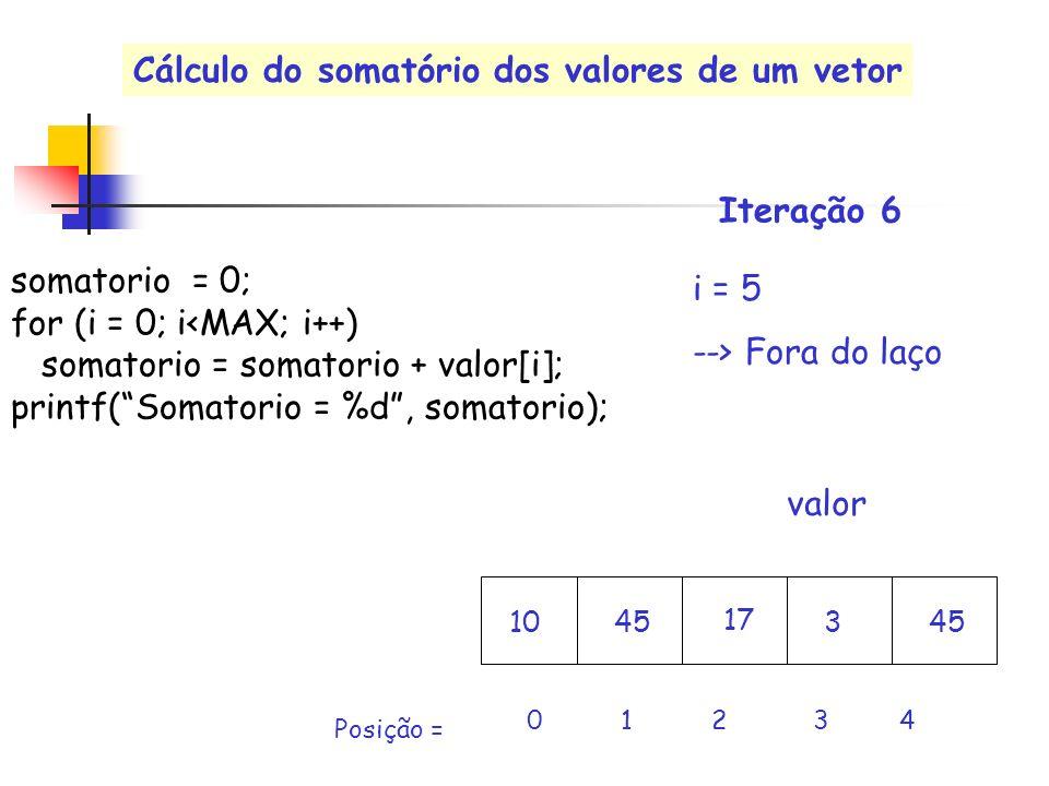 valor 0 1 2 3 4 Posição = Iteração 6 somatorio = 0; for (i = 0; i<MAX; i++) somatorio = somatorio + valor[i]; printf(Somatorio = %d, somatorio); 17 10