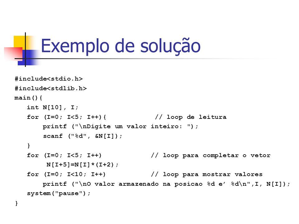 Exemplo de solução #include main(){ int N[10], I; for (I=0; I<5; I++){ // loop de leitura printf (