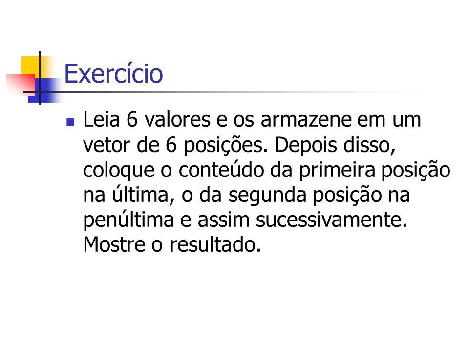 Leia 6 valores e os armazene em um vetor de 6 posições. Depois disso, coloque o conteúdo da primeira posição na última, o da segunda posição na penúlt