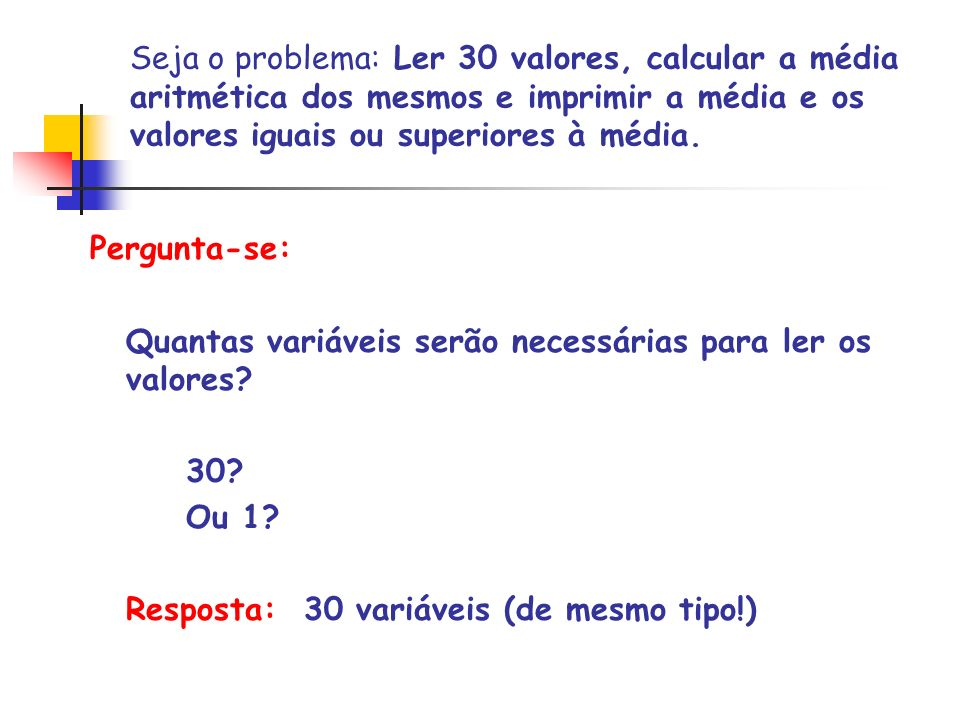 valor 012345678 (...) Solução para o problema das múltiplas variáveis de mesmo tipo : um vetor Nome: comum a todas as variáveis A posição dentro do vetor (índice) identifica os valores individuais Ex.: valor[0] … valor[8]