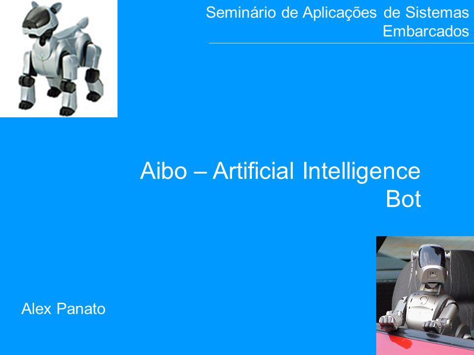 1 A i b o Alex Panato Aibo – Artificial Intelligence Bot Seminário de Aplicações de Sistemas Embarcados