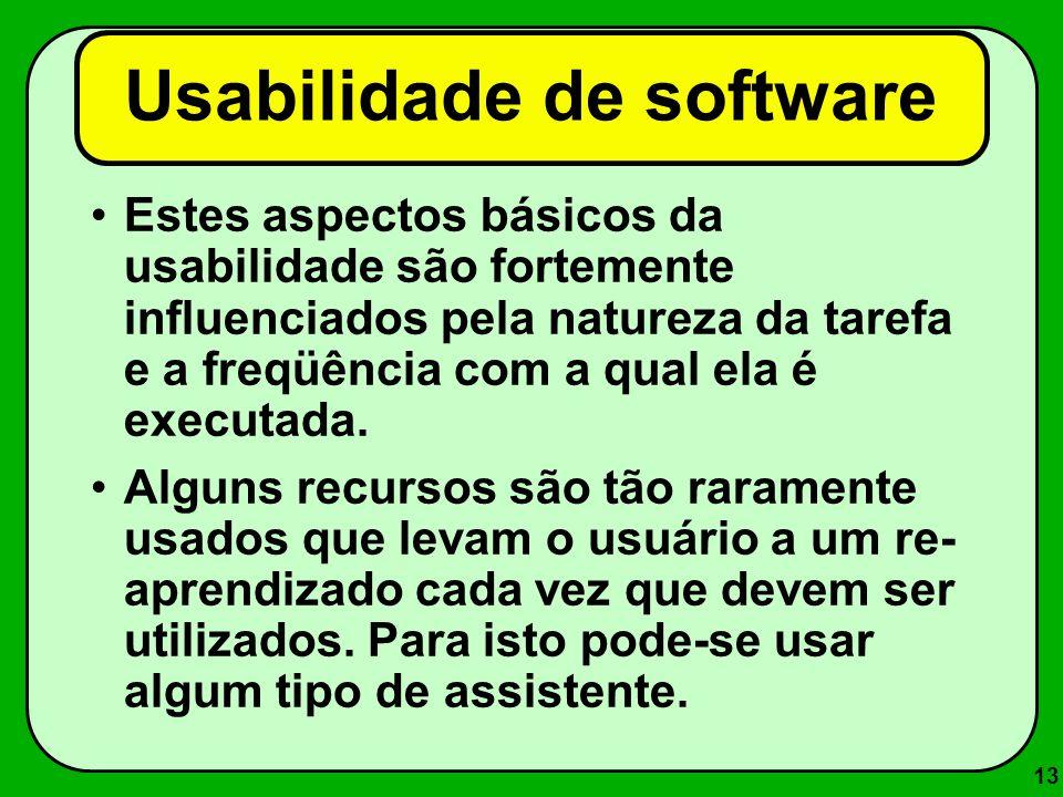 13 Usabilidade de software Estes aspectos básicos da usabilidade são fortemente influenciados pela natureza da tarefa e a freqüência com a qual ela é