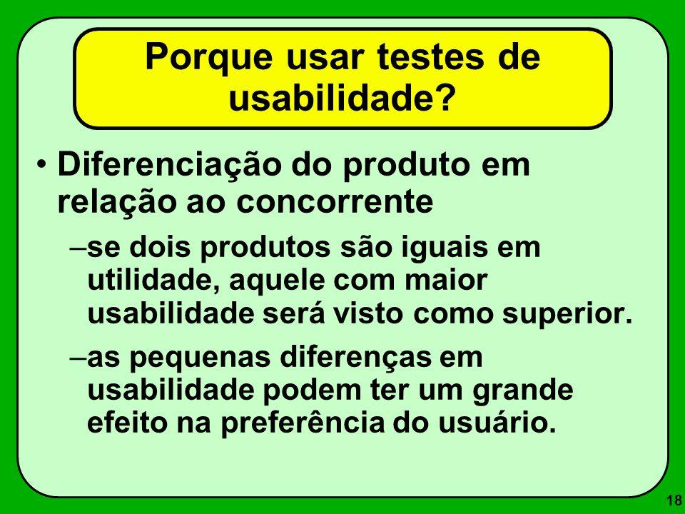 18 Diferenciação do produto em relação ao concorrente –se dois produtos são iguais em utilidade, aquele com maior usabilidade será visto como superior
