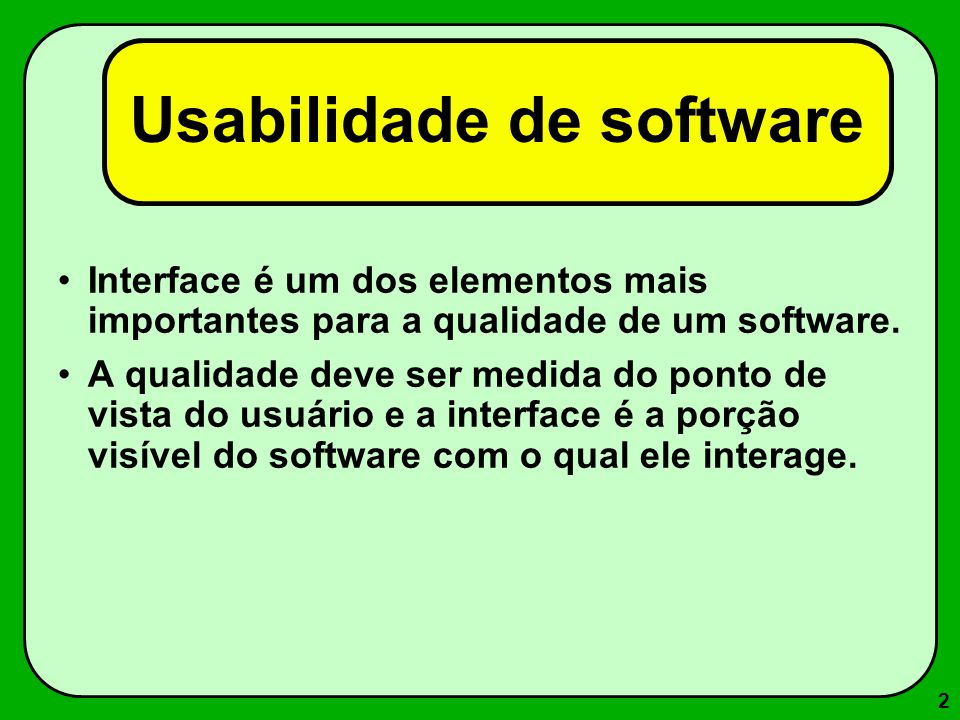 2 Interface é um dos elementos mais importantes para a qualidade de um software. A qualidade deve ser medida do ponto de vista do usuário e a interfac