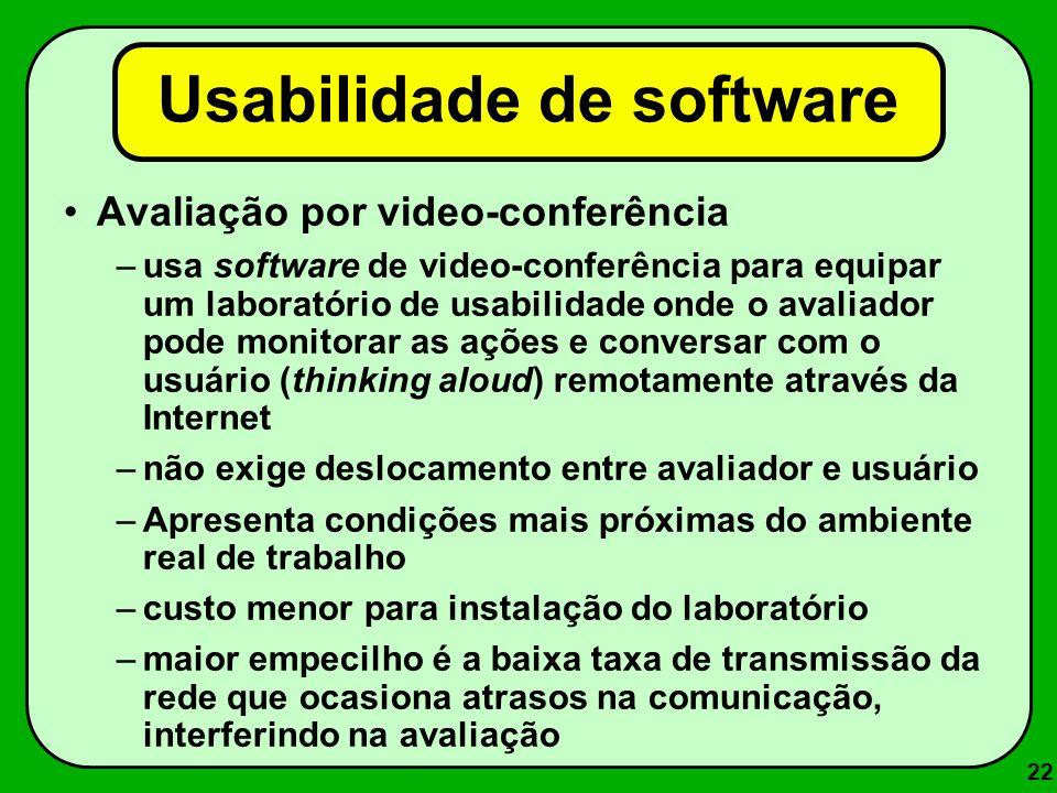 22 Usabilidade de software Avaliação por video-conferência –usa software de video-conferência para equipar um laboratório de usabilidade onde o avalia