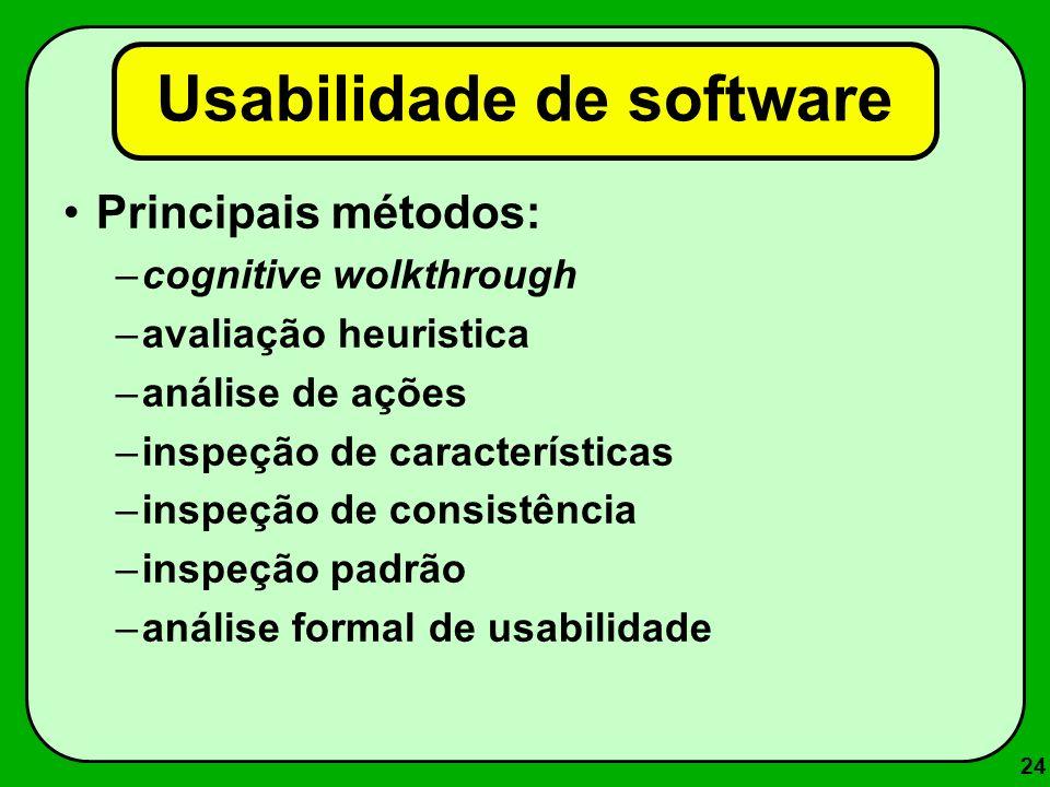 24 Usabilidade de software Principais métodos: –cognitive wolkthrough –avaliação heuristica –análise de ações –inspeção de características –inspeção d