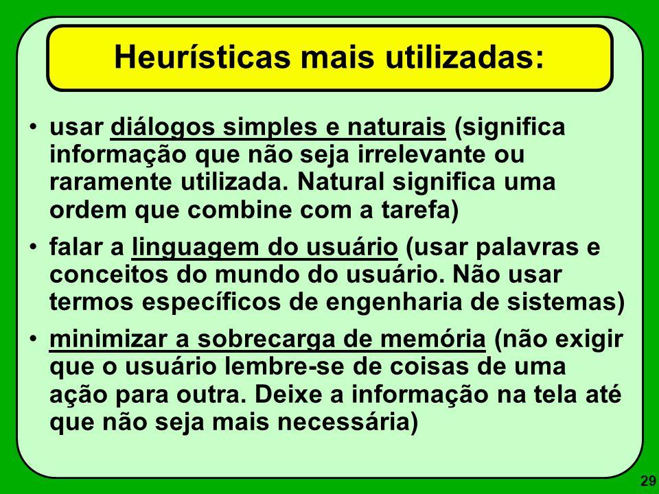 29 Heurísticas mais utilizadas: usar diálogos simples e naturais (significa informação que não seja irrelevante ou raramente utilizada. Natural signif