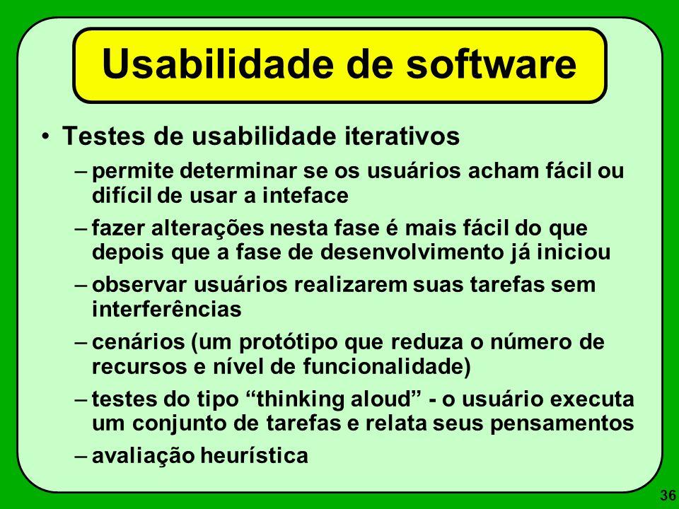 36 Usabilidade de software Testes de usabilidade iterativos –permite determinar se os usuários acham fácil ou difícil de usar a inteface –fazer altera