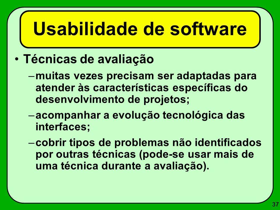 37 Usabilidade de software Técnicas de avaliação –muitas vezes precisam ser adaptadas para atender às características específicas do desenvolvimento d