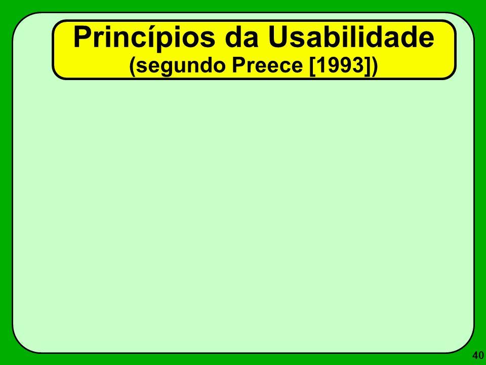 40 Princípios da Usabilidade (segundo Preece [1993])