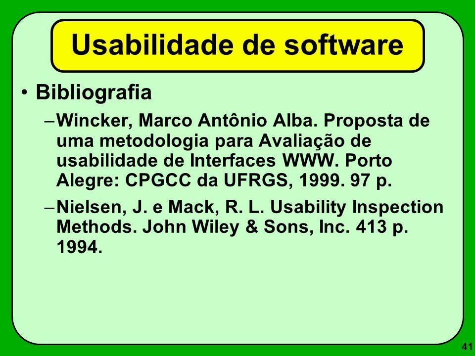 41 Usabilidade de software Bibliografia –Wincker, Marco Antônio Alba. Proposta de uma metodologia para Avaliação de usabilidade de Interfaces WWW. Por