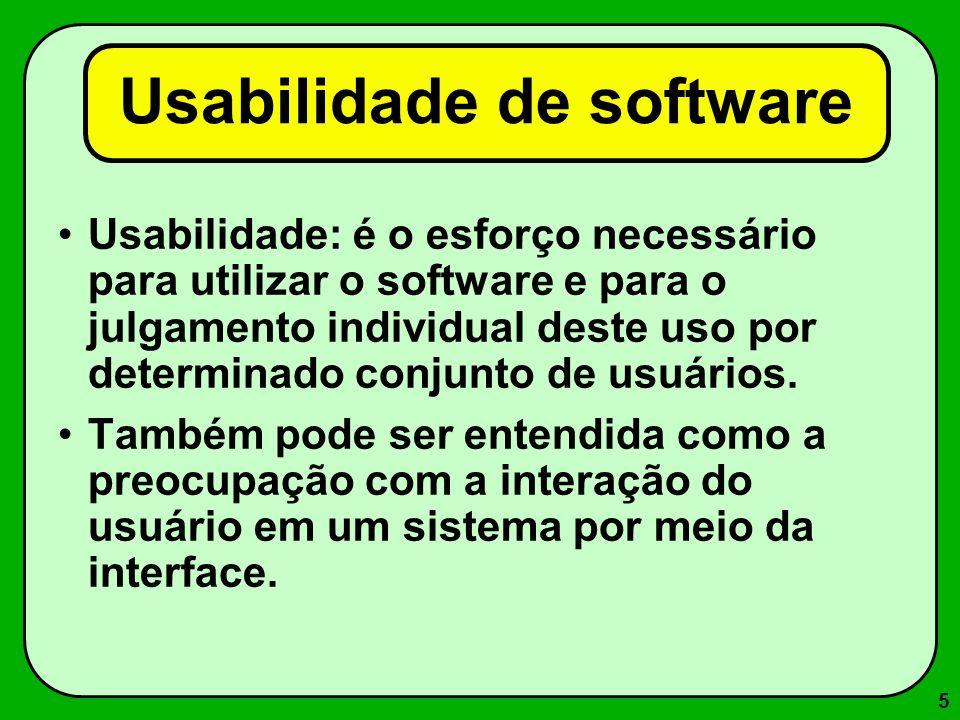 5 Usabilidade de software Usabilidade: é o esforço necessário para utilizar o software e para o julgamento individual deste uso por determinado conjun