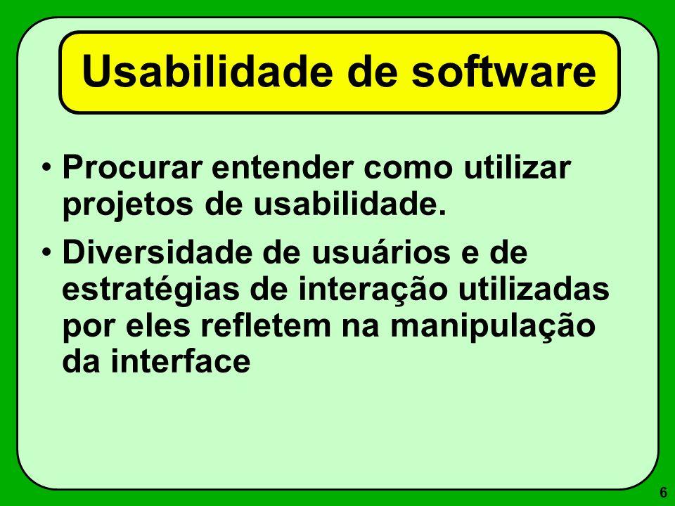 6 Usabilidade de software Procurar entender como utilizar projetos de usabilidade. Diversidade de usuários e de estratégias de interação utilizadas po