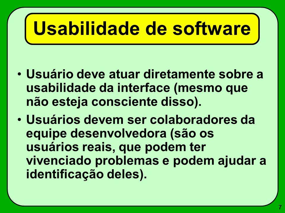 7 Usabilidade de software Usuário deve atuar diretamente sobre a usabilidade da interface (mesmo que não esteja consciente disso). Usuários devem ser