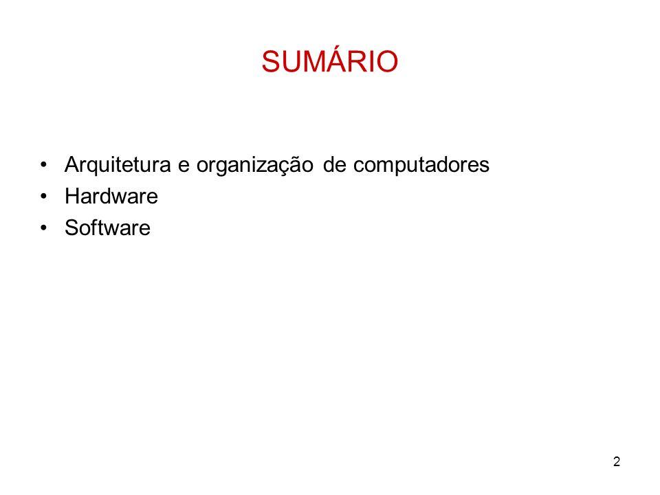 2 SUMÁRIO Arquitetura e organização de computadores Hardware Software