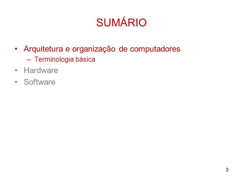 3 SUMÁRIO Arquitetura e organização de computadores –Terminologia básica Hardware Software