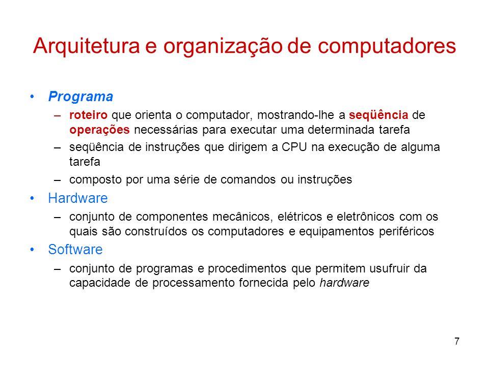 7 Arquitetura e organização de computadores Programa –roteiro que orienta o computador, mostrando-lhe a seqüência de operações necessárias para execut
