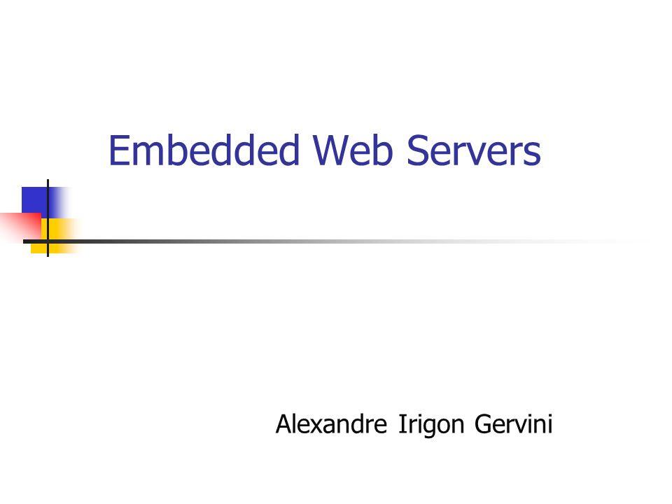 Funções do Embedded Web Servers Possibilitar programas clientes e brownsers acessar páginas da Web.
