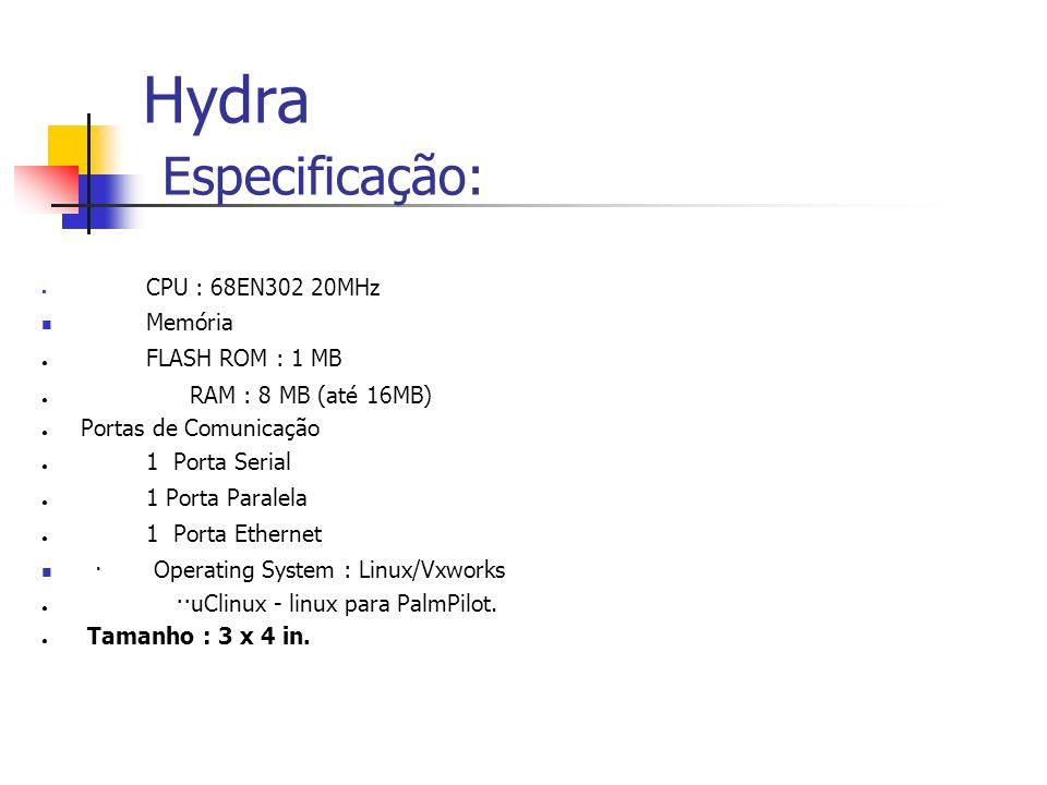 Hydra Especificação: CPU : 68EN302 20MHz Memória FLASH ROM : 1 MB RAM : 8 MB (até 16MB) Portas de Comunicação 1 Porta Serial 1 Porta Paralela 1 Porta