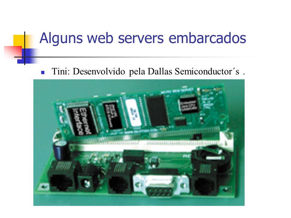 Alguns web servers embarcados Tini: Desenvolvido pela Dallas Semiconductor´s.