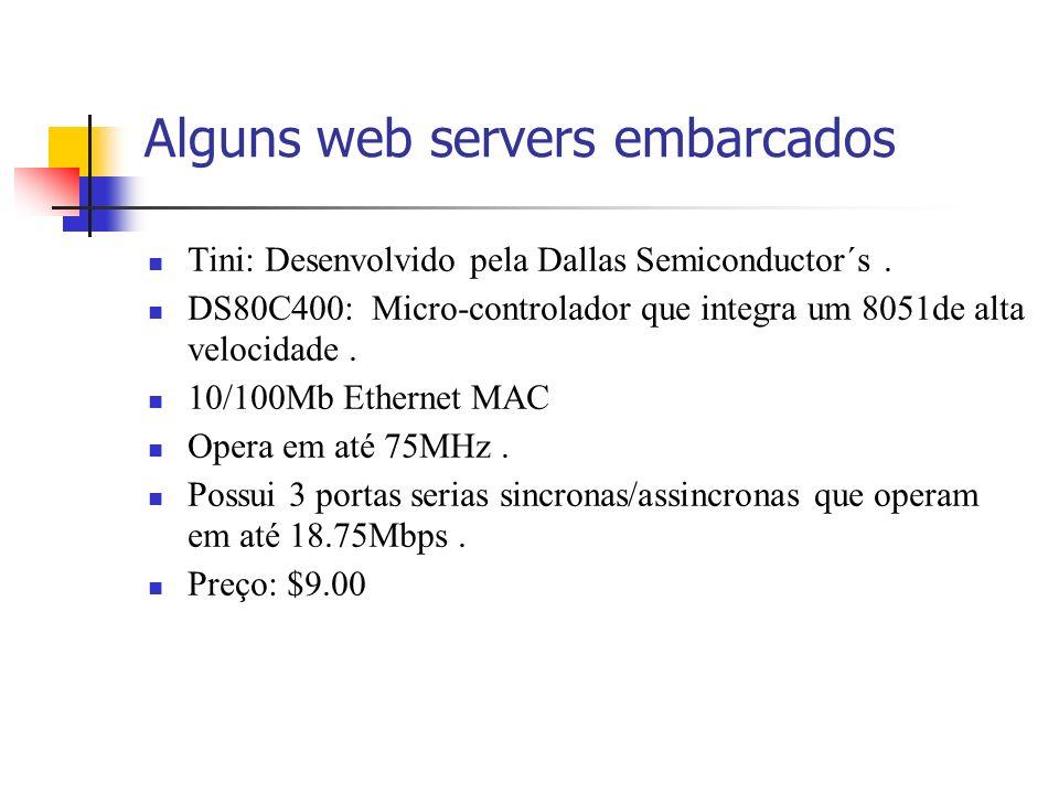 Alguns web servers embarcados Tini: Desenvolvido pela Dallas Semiconductor´s. DS80C400: Micro-controlador que integra um 8051de alta velocidade. 10/10