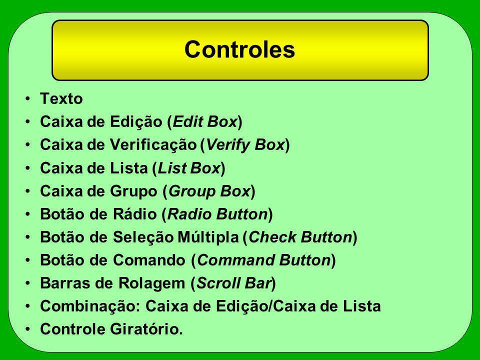 Controles Texto Caixa de Edição (Edit Box) Caixa de Verificação (Verify Box) Caixa de Lista (List Box) Caixa de Grupo (Group Box) Botão de Rádio (Radi
