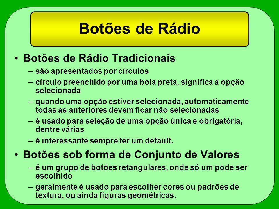Botões de Rádio Botões de Rádio Tradicionais –são apresentados por círculos –círculo preenchido por uma bola preta, significa a opção selecionada –qua
