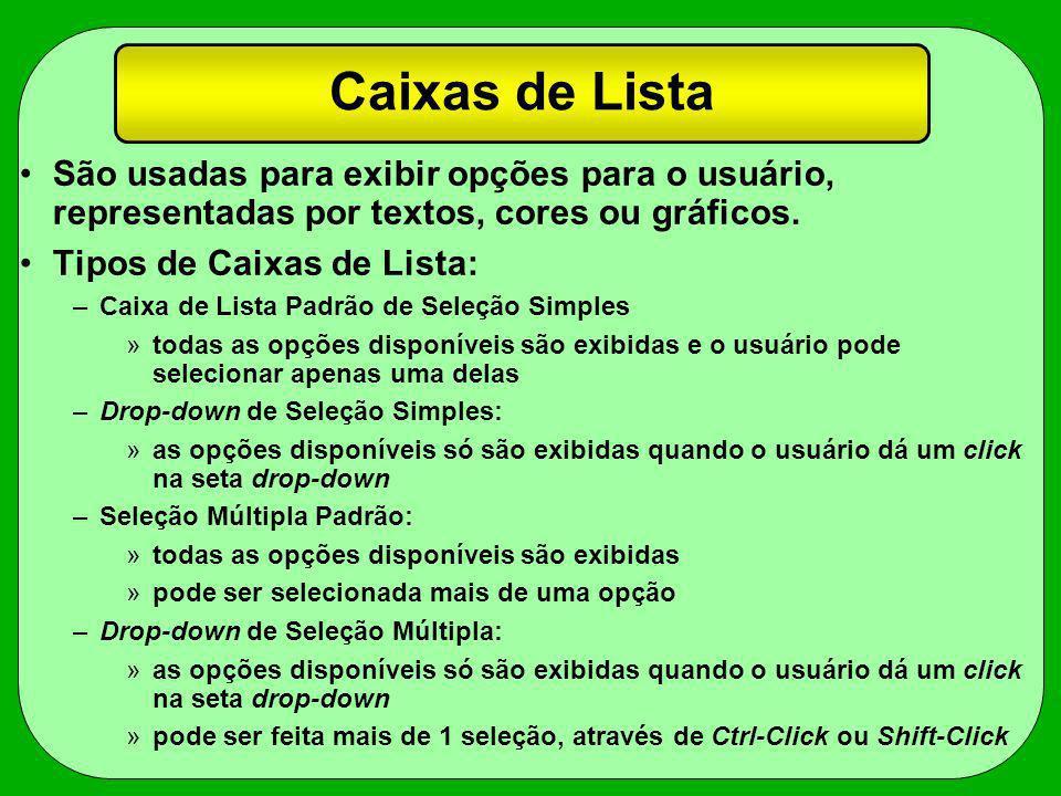 Caixas de Lista São usadas para exibir opções para o usuário, representadas por textos, cores ou gráficos. Tipos de Caixas de Lista: –Caixa de Lista P