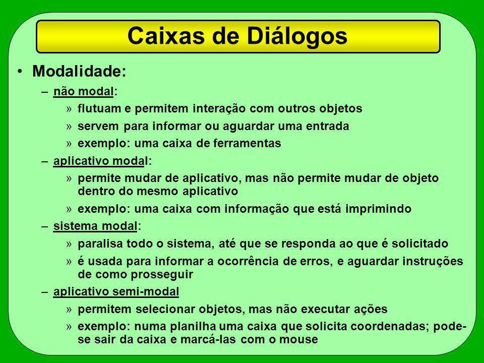 Caixas de Diálogos Modalidade: –não modal: »flutuam e permitem interação com outros objetos »servem para informar ou aguardar uma entrada »exemplo: um